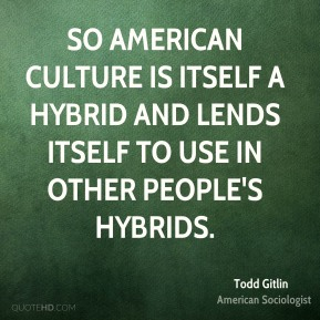 So American culture is itself a hybrid and lends itself to use in other people's hybrids.