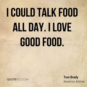 I could talk food all day. I love good food.