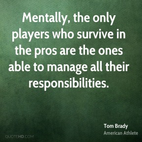 Mentally, the only players who survive in the pros are the ones able to manage all their responsibilities.