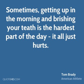 Sometimes, getting up in the morning and brishing your teath is the hardest part of the day - it all just hurts.