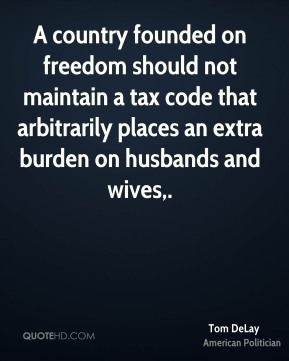 A country founded on freedom should not maintain a tax code that arbitrarily places an extra burden on husbands and wives.