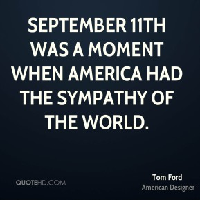 September 11th was a moment when America had the sympathy of the world.