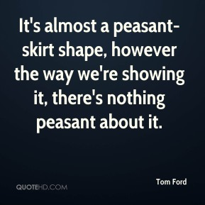 It's almost a peasant-skirt shape, however the way we're showing it, there's nothing peasant about it.