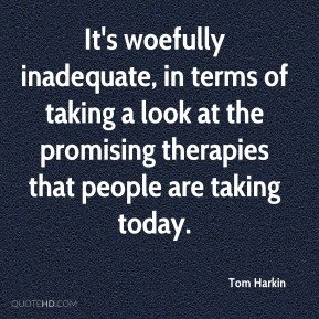 It's woefully inadequate, in terms of taking a look at the promising therapies that people are taking today.