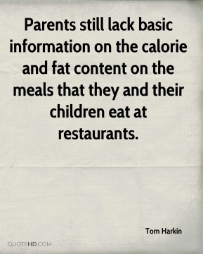 Tom Harkin  - Parents still lack basic information on the calorie and fat content on the meals that they and their children eat at restaurants.