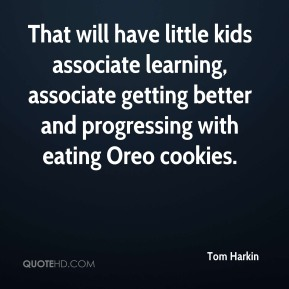 That will have little kids associate learning, associate getting better and progressing with eating Oreo cookies.