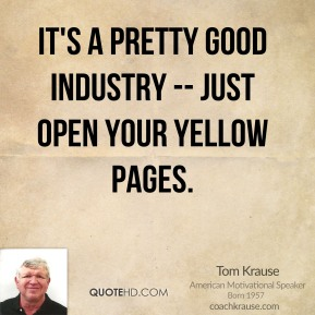 Tom Krause  - It's a pretty good industry -- just open your Yellow Pages.