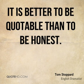 It is better to be quotable than to be honest.