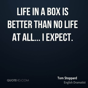 Life in a box is better than no life at all... I expect.
