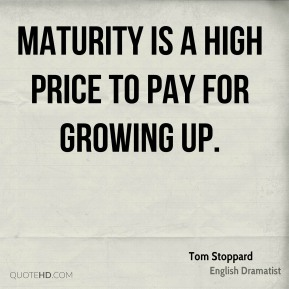 Maturity is a high price to pay for growing up.