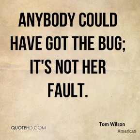 Anybody could have got the bug; it's not her fault.