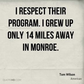 Tom Wilson  - I respect their program. I grew up only 14 miles away in Monroe.