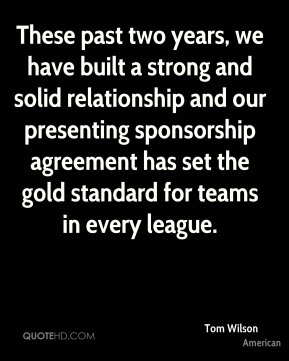 These past two years, we have built a strong and solid relationship and our presenting sponsorship agreement has set the gold standard for teams in every league.