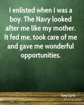 I enlisted when I was a boy. The Navy looked after me like my mother. It fed me, took care of me and gave me wonderful opportunities.