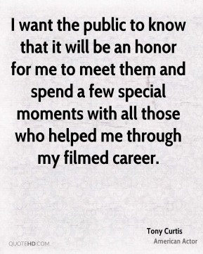 I want the public to know that it will be an honor for me to meet them and spend a few special moments with all those who helped me through my filmed career.