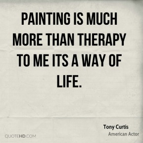 Painting is much more than therapy to me its a way of life.