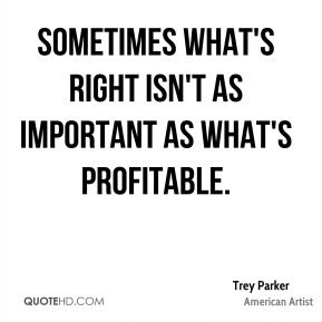 Sometimes what's right isn't as important as what's profitable.