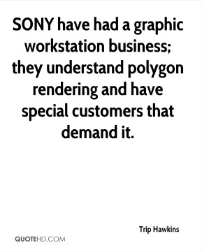 SONY have had a graphic workstation business; they understand polygon rendering and have special customers that demand it.