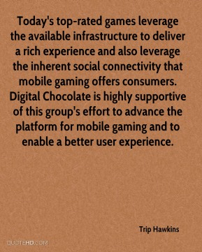 Today's top-rated games leverage the available infrastructure to deliver a rich experience and also leverage the inherent social connectivity that mobile gaming offers consumers. Digital Chocolate is highly supportive of this group's effort to advance the platform for mobile gaming and to enable a better user experience.