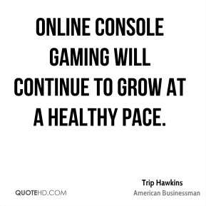 Online console gaming will continue to grow at a healthy pace.
