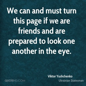 We can and must turn this page if we are friends and are prepared to look one another in the eye.