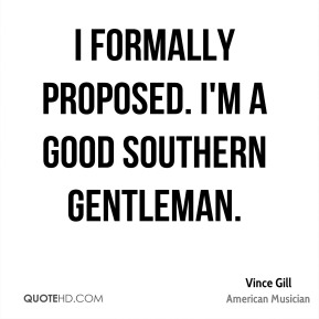 I formally proposed. I'm a good Southern gentleman.