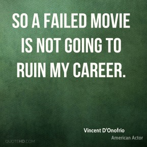 So a failed movie is not going to ruin my career.