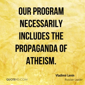 Vladimir Lenin - Our program necessarily includes the propaganda of atheism.