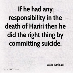 If he had any responsibility in the death of Hariri then he did the right thing by committing suicide.