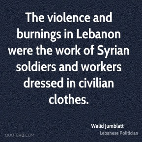 The violence and burnings in Lebanon were the work of Syrian soldiers and workers dressed in civilian clothes.