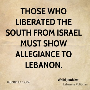 Walid Jumblatt - Those who liberated the South from Israel must show allegiance to Lebanon.