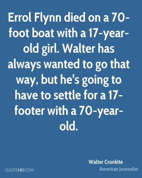 Errol Flynn died on a 70-foot boat with a 17-year-old girl. Walter has always wanted to go that way, but he's going to have to settle for a 17-footer with a 70-year-old.