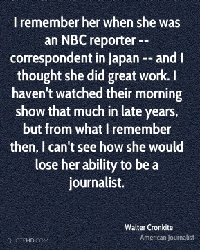 I remember her when she was an NBC reporter -- correspondent in Japan -- and I thought she did great work. I haven't watched their morning show that much in late years, but from what I remember then, I can't see how she would lose her ability to be a journalist.