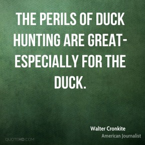 The perils of duck hunting are great- especially for the duck.
