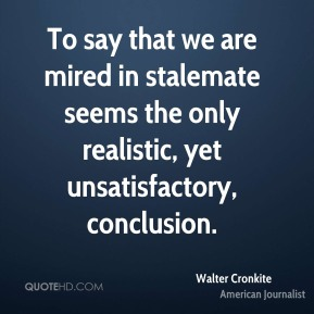 To say that we are mired in stalemate seems the only realistic, yet unsatisfactory, conclusion.