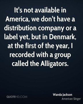 It's not available in America, we don't have a distribution company or a label yet, but in Denmark, at the first of the year, I recorded with a group called the Alligators.