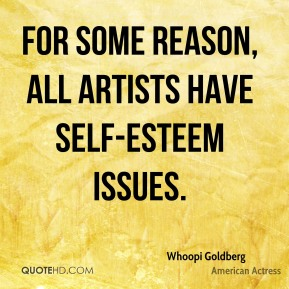 For some reason, all artists have self-esteem issues.