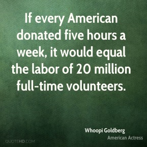 If every American donated five hours a week, it would equal the labor of 20 million full-time volunteers.