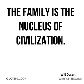The family is the nucleus of civilization.