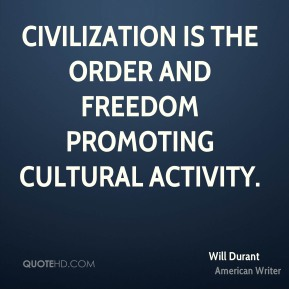 Will Durant  - Civilization is the order and freedom promoting cultural activity.