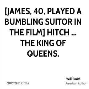 [James, 40, played a bumbling suitor in the film] Hitch ... The King of Queens.