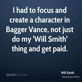 Will Smith - I had to focus and create a character in Bagger Vance, not just do my 'Will Smith' thing and get paid.
