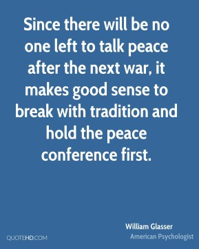 Since there will be no one left to talk peace after the next war, it makes good sense to break with tradition and hold the peace conference first.