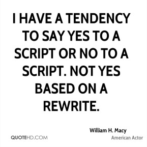 I have a tendency to say yes to a script or no to a script. Not yes based on a rewrite.