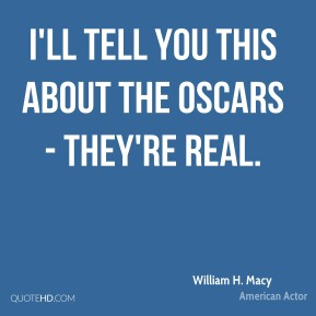 I'll tell you this about the Oscars - they're real.
