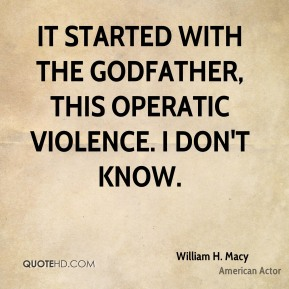 It started with the Godfather, this operatic violence. I don't know.