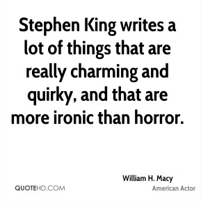 Stephen King writes a lot of things that are really charming and quirky, and that are more ironic than horror.