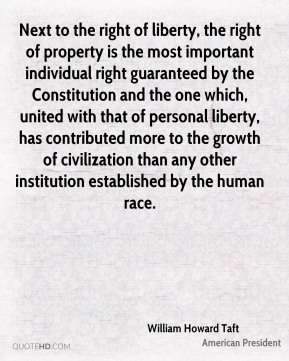 Next to the right of liberty, the right of property is the most important individual right guaranteed by the Constitution and the one which, united with that of personal liberty, has contributed more to the growth of civilization than any other institution established by the human race.