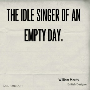 The idle singer of an empty day.