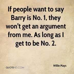 If people want to say Barry is No. 1, they won't get an argument from me. As long as I get to be No. 2.